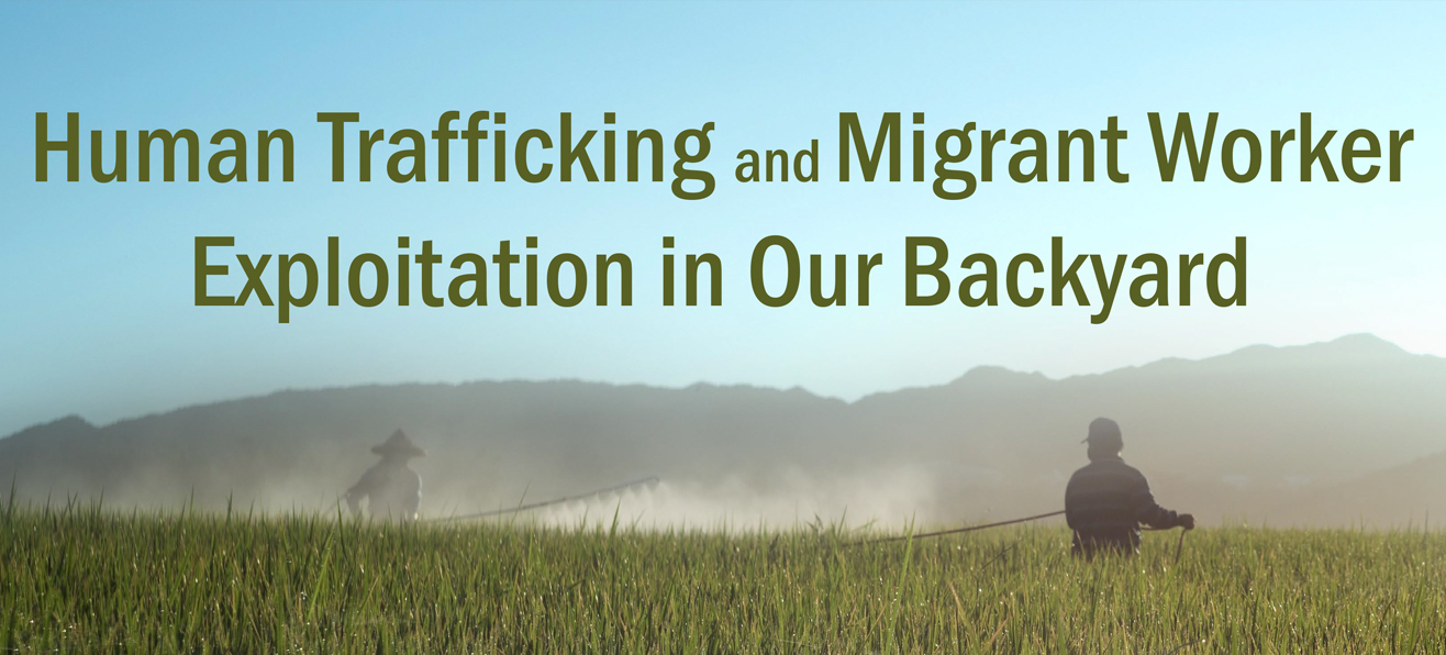 Forum: Human Trafficking and Migrant Worker Exploitation in Our Backyard