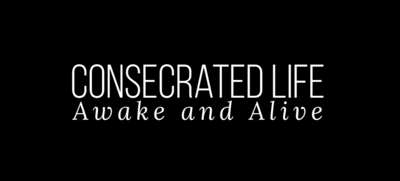 Consecrated Life: Awake and Alive